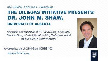 Oil & Gas Initiative Speaker Series: John M. Shaw – March 28 2018 – 6pm – CHBE 102